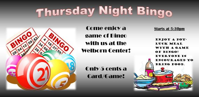 Thursday Night Bingo starts at 5:30 pm at the Welborn Center