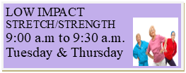Low Impact Strength and Stretch Tuesdays and Thursdays 9am to 930am