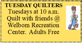 Tuesday Quilters Tuesdays at 10 am at the Welborn Recreation Center